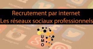 Recrutement par internet – Les réseaux sociaux professionnels
